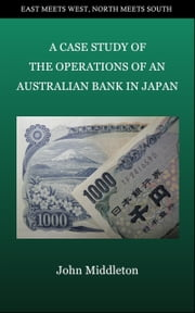 A Case Study of the Operations of an Australian Bank in Japan ebook by John Middleton