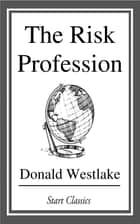 The Risk Profession ebook by Donald Westlake
