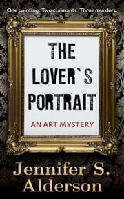 The Lover's Portrait: An Art Mystery ebook by Jennifer S. Alderson