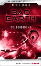 Bad Earth 43 - Science-Fiction-Serie - Die Begegnung ebook by Alfred Bekker