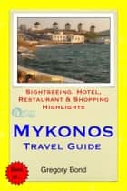 Mykonos, Greece Travel Guide - Sightseeing, Hotel, Restaurant & Shopping Highlights (Illustrated) ebook by Gregory Bond