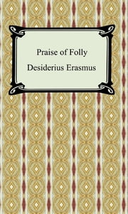 Praise of Folly ebook by Desiderius Erasmus