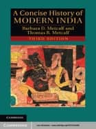 A Concise History of Modern India ebook by Barbara D. Metcalf, Thomas R. Metcalf