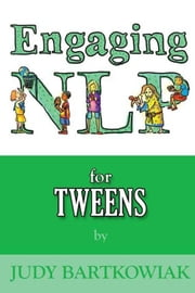 Engaging NLP for Tweens ebook by Judy Bartkowiak