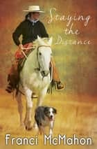 Staying the Distance ebook by Franci McMahon