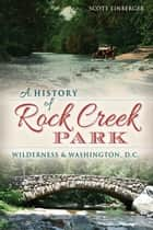 A History of Rock Creek Park ebook by Scott Einberger