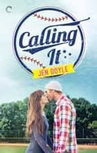 Calling It ebook by Jen Doyle
