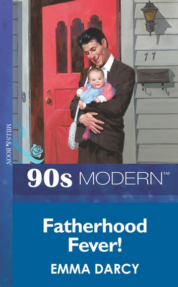 Fatherhood Fever! (Mills & Boon Vintage 90s Modern) ebook by Emma Darcy