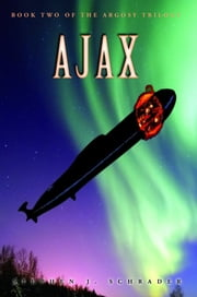 Ajax: Book 2 of the Argosy Trilogy ebook by Stephen J. Schrader