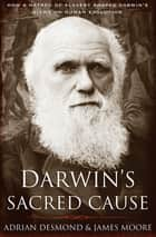 Darwin's Sacred Cause - How a Hatred of Slavery Shaped Darwin's Views on Human Evolution ebook by Adrian Desmond, James Moore
