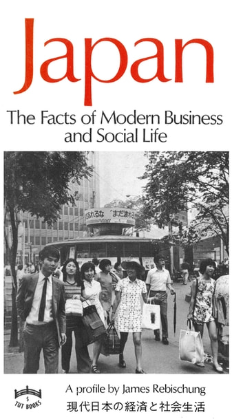 Japan - The Facts of Modern Business and Social Life ebook by James Rebischung