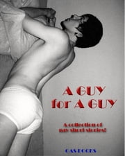 A Guy for A Guy - A collection of gay short stories! ebook by T. Fi