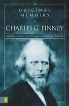 The Original Memoirs of Charles G. Finney ebook by Garth M. Rosell,Richard Dupuis