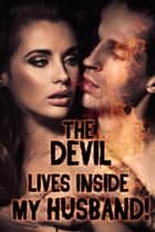 The Devil Lives Inside My Husband! (a paranormal erotica) ebook by Rose Black