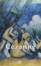 Complete Paintings of Paul Cézanne (Delphi Classics) ebook by Paul Cézanne, Delphi Classics