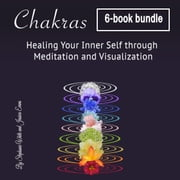 Chakras - Healing Your Inner Self through Meditation and Visualization audiobook by Jessica Evans, Stephanie White