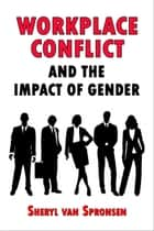 Workplace Conflict and the Impact of Gender ebook by S Van Spronsen