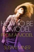 How To Be A Model ebook by Susan Miner