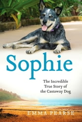 Sophie - The Incredible True Story of the Castaway Dog ebook by Emma Pearse