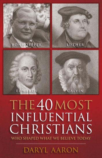 The 40 most influential christians who shaped what we believe the 40 most influential christians who shaped what we believe today ebook by fandeluxe Image collections
