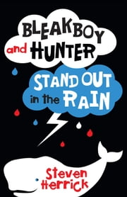 Bleakboy and Hunter Stand Out in the Rain ebook by Steven Herrick