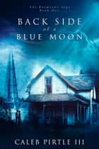 Back Side of a Blue Moon ebook by Caleb Pirtle, III