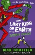 Last Kids on Earth and the Zombie Parade ebook by Max Brallier, Douglas Holgate