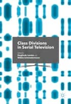 Class Divisions in Serial Television ebook by Sieglinde Lemke,Wibke Schniedermann