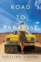 Road to Paradise - A Novel ebook by Paullina Simons