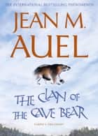 The Clan of the Cave Bear - The first book in the internationally bestselling series ebook by