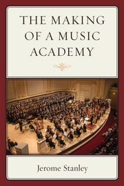 The Making of a Music Academy ebook by Jerome Stanley