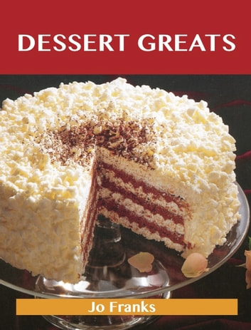 Dessert Greats: Delicious Dessert Recipes, The Top 100 Dessert Recipes ebook by Franks Jo