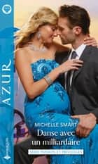 Danse avec un milliardaire ebook by Michelle Smart