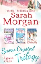 Snow Crystal Trilogy: Sleigh Bells in the Snow / Suddenly Last Summer / Maybe This Christmas (Mills & Boon e-Book Collections) eBook by Sarah Morgan