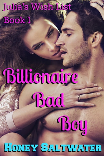 Julia's Wish List Book 1: Billionaire Bad Boy - Julia's Wish List ebook by Honey Saltwater