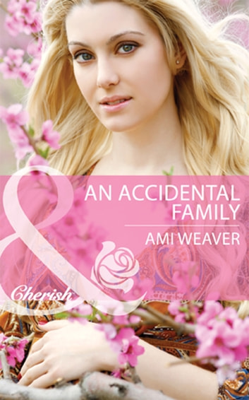 An Accidental Family (Mills & Boon Cherish) ebook by Ami Weaver