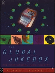 The Global Jukebox - The International Music Industry ebook by Robert Burnett