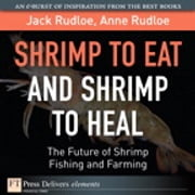 Shrimp to Eat and Shrimp to Heal - The Future of Shrimp Fishing and Farming ebook by Jack Rudloe,Anne Rudloe