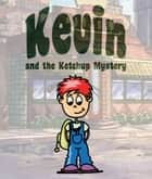 Kevin and the Ketchup Mystery - Children's Books and Bedtime Stories For Kids Ages 3-8 for Good Morals ebook by Jupiter Kids