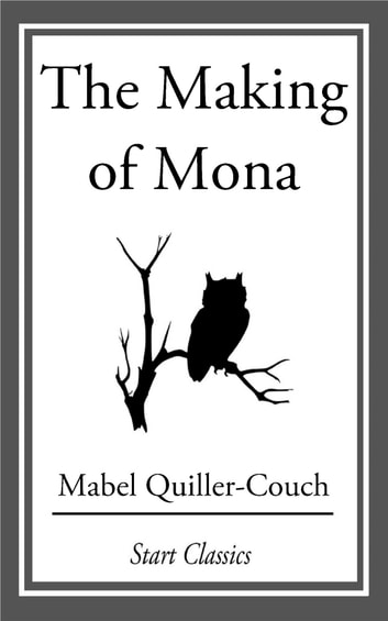 The Making of Mona ebook by Mabel Quiller-Couch