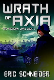 Wrath of Axia (The Arcadian Jihad, Book 2) ebook by Eric Schneider