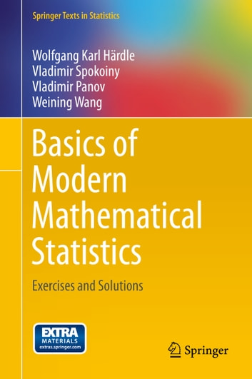Basics of Modern Mathematical Statistics - Exercises and Solutions ebook by Wolfgang Karl Härdle,Vladimir Spokoiny,Vladimir Panov,Weining Wang