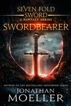 Sevenfold Sword: Swordbearer ebook by Jonathan Moeller
