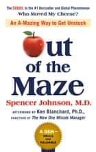 Out of the Maze - An A-Mazing Way to Get Unstuck ebook by Spencer Johnson, Ken Blanchard, John David Mann