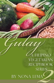 Gulay Book 2, A Filipino Vegetarian Recipebook Series ebook by Nona Lema