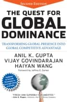 The Quest for Global Dominance ebook by Anil K. Gupta,Vijay Govindarajan,Haiyan Wang