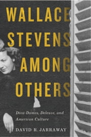 Wallace Stevens among Others - Diva-Dames, Deleuze, and American Culture ebook by David R. Jarraway