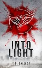 Into Light ebook by T. D. Shields