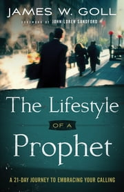 Lifestyle of a Prophet, The - A 21-Day Journey to Embracing Your Calling ebook by James W. Goll