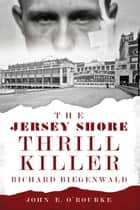The Jersey Shore Thrill Killer: Richard Biegenwald ebook by John E. O'Rourke